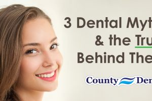 3 Dental Myths & the Truth Behind Them